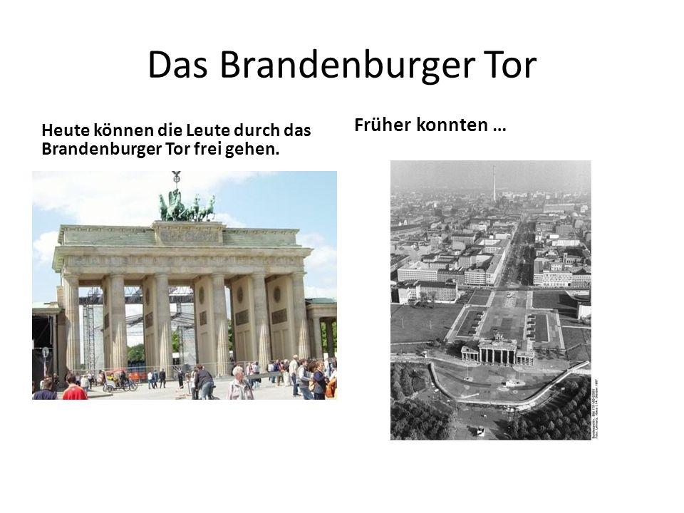 Das Brandenburger Tor Heute können die Leute durch das Brandenburger Tor frei gehen.