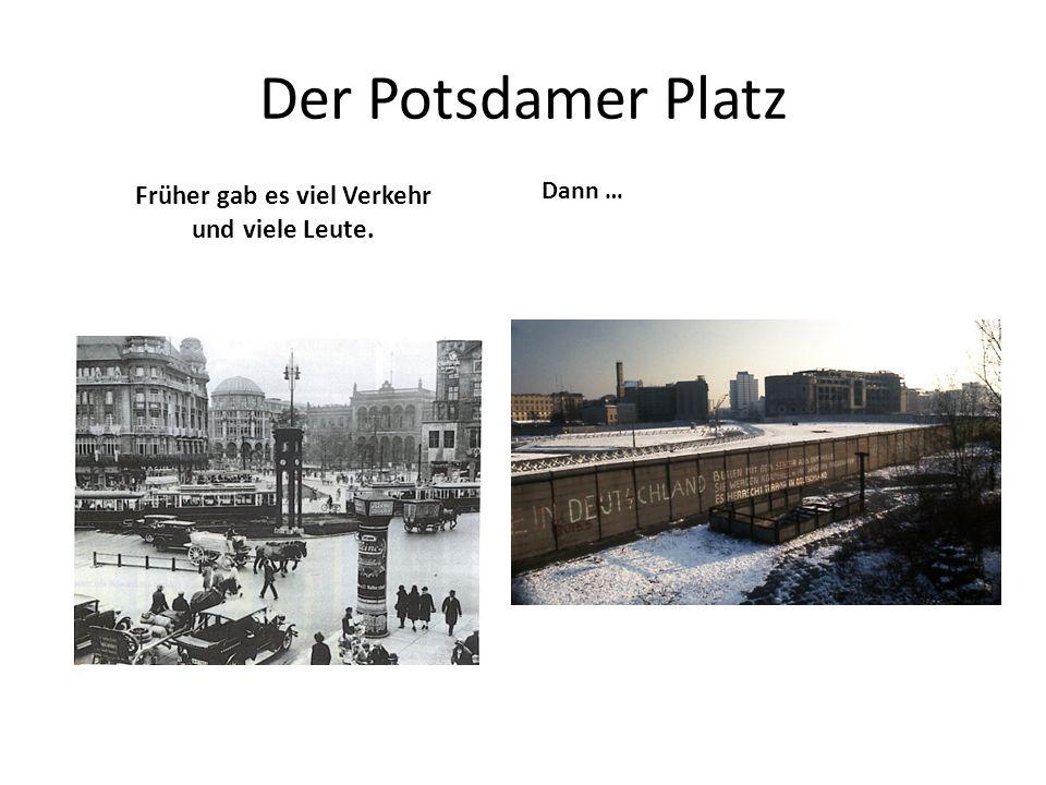 Der Potsdamer Platz Früher gab es viel Verkehr und viele Leute. Dann …