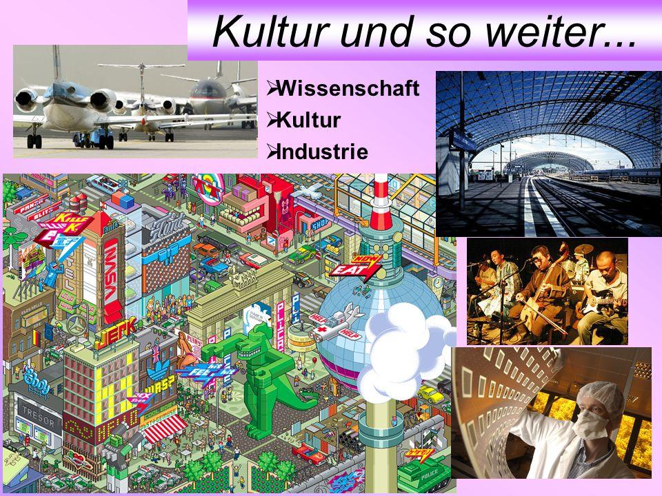 Kultur und so weiter... Wissenschaft Kultur Industrie