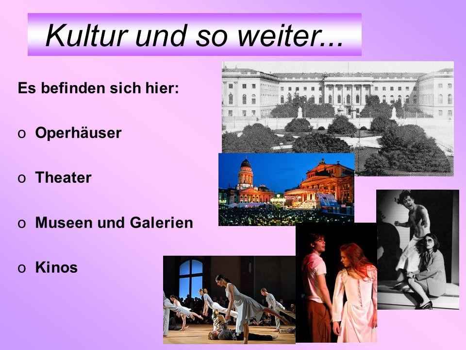 Es befinden sich hier: oOperhäuser oTheater oMuseen und Galerien oKinos Kultur und so weiter...