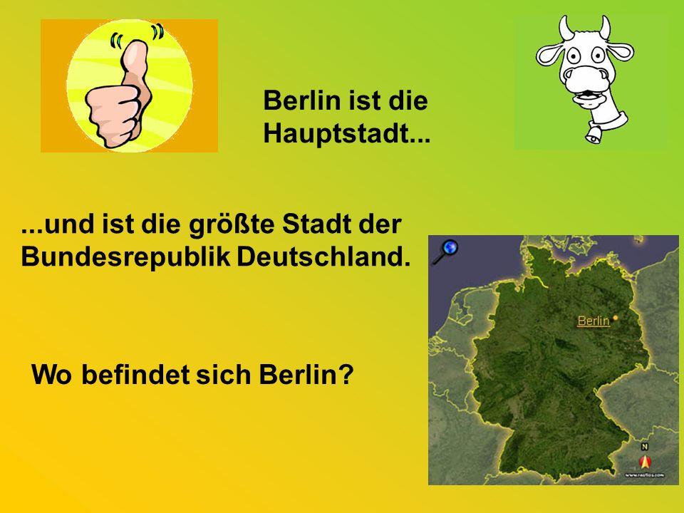 Berlin ist die Hauptstadt......und ist die größte Stadt der Bundesrepublik Deutschland.