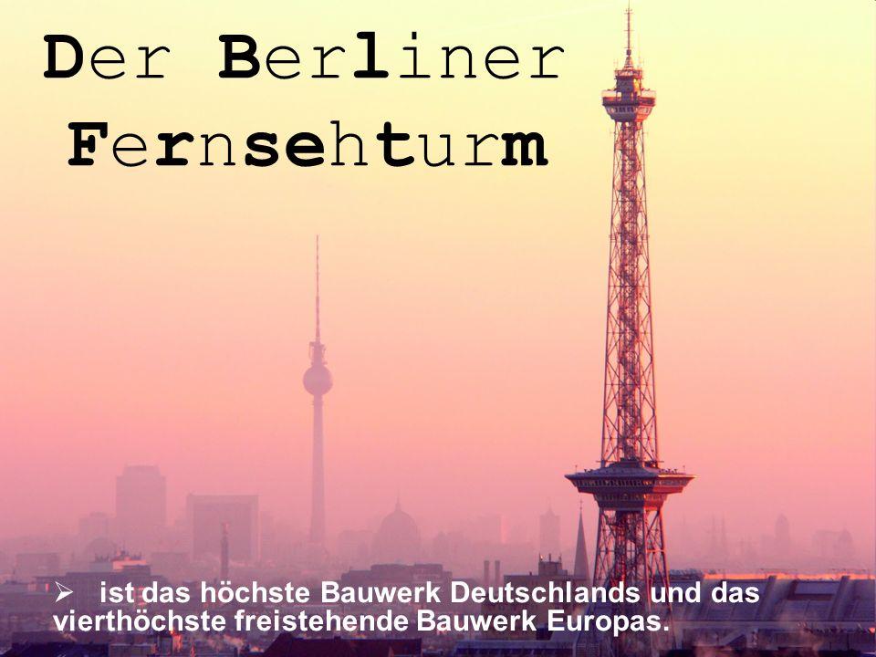 Der Berliner Fernsehturm ist das höchste Bauwerk Deutschlands und das vierthöchste freistehende Bauwerk Europas.