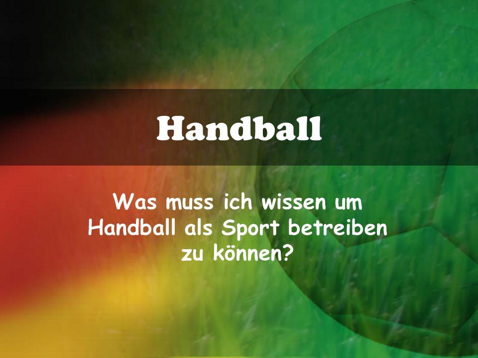 Handball Was muss ich wissen um Handball als Sport betreiben zu können?