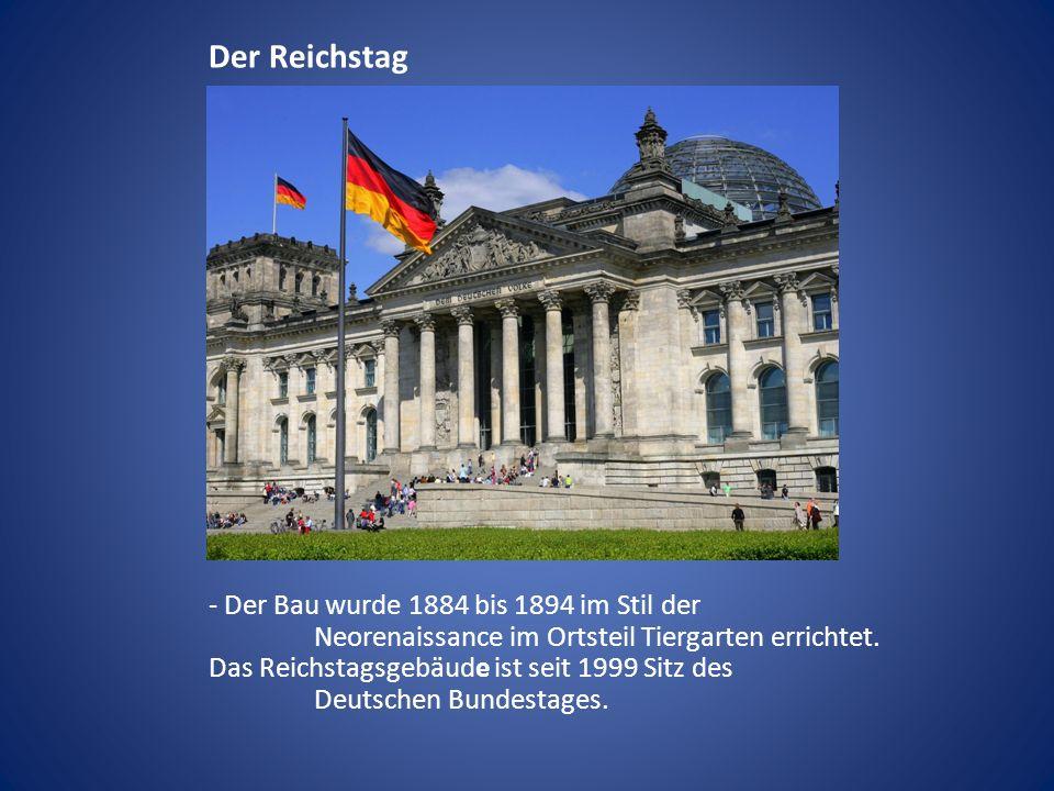 Der Reichstag - Der Bau wurde 1884 bis 1894 im Stil der Neorenaissance im Ortsteil Tiergarten errichtet. Das Reichstagsgebäude ist seit 1999 Sitz des