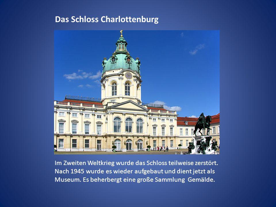 Das Schloss Charlottenburg Im Zweiten Weltkrieg wurde das Schloss teilweise zerstört. Nach 1945 wurde es wieder aufgebaut und dient jetzt als Museum.