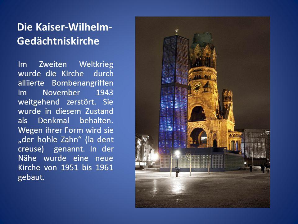 Die Kaiser-Wilhelm- Gedächtniskirche Im Zweiten Weltkrieg wurde die Kirche durch alliierte Bombenangriffen im November 1943 weitgehend zerstört. Sie w