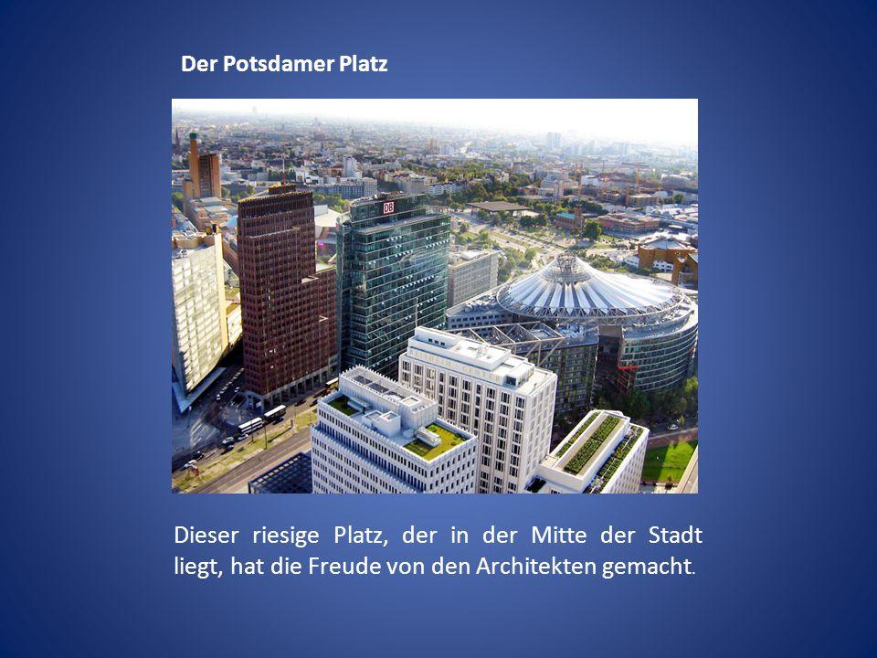 Der Potsdamer Platz Dieser riesige Platz, der in der Mitte der Stadt liegt, hat die Freude von den Architekten gemacht.