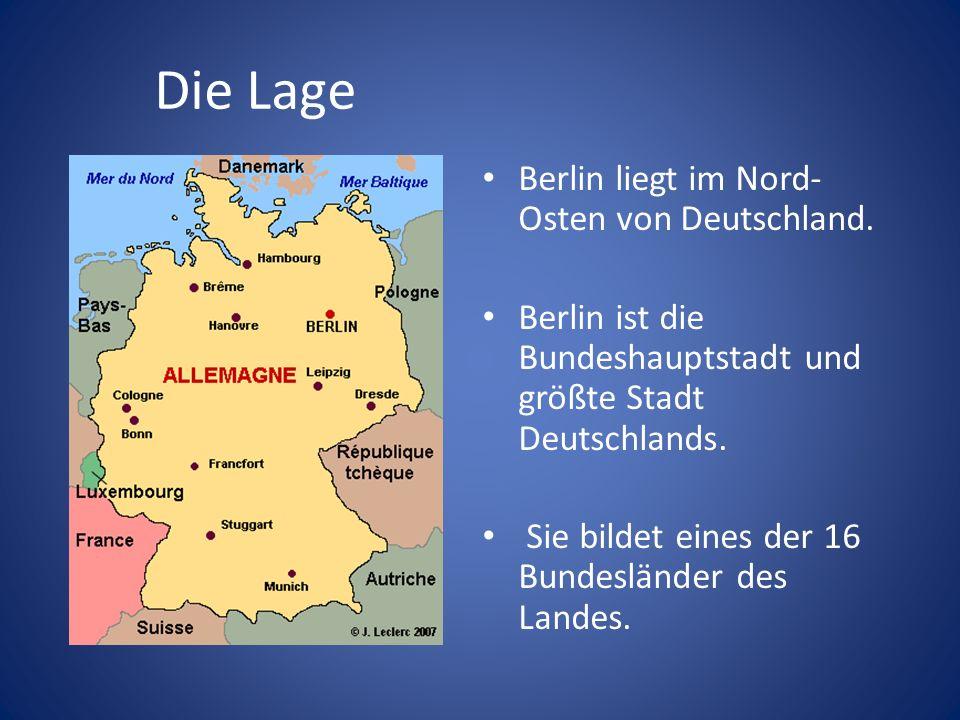 Die Lage Berlin liegt im Nord- Osten von Deutschland. Berlin ist die Bundeshauptstadt und größte Stadt Deutschlands. Sie bildet eines der 16 Bundeslän