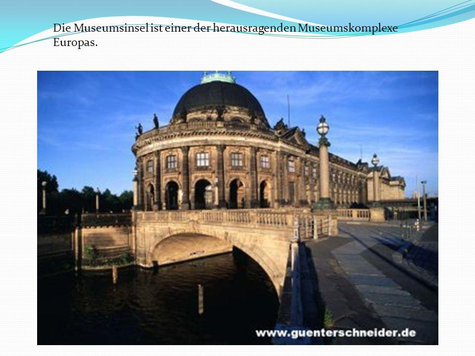 Die Museumsinsel ist einer der herausragenden Museumskomplexe Europas.
