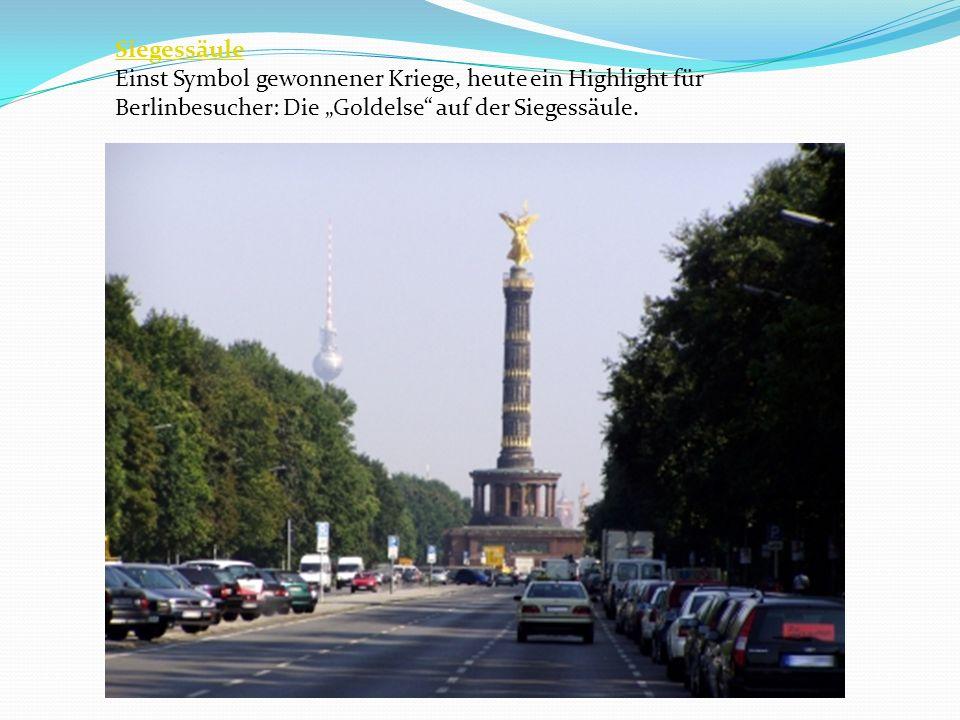 Siegessäule Einst Symbol gewonnener Kriege, heute ein Highlight für Berlinbesucher: Die Goldelse auf der Siegessäule.