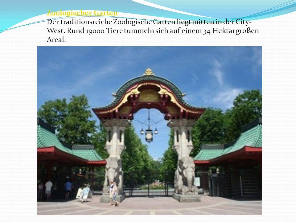 Zoologischer Garten Der traditionsreiche Zoologische Garten liegt mitten in der City- West. Rund 19000 Tiere tummeln sich auf einem 34 Hektar großen A