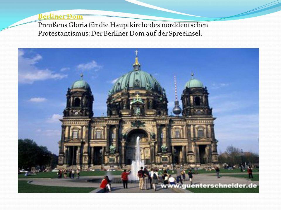 Berliner Dom Preußens Gloria für die Hauptkirche des norddeutschen Protestantismus: Der Berliner Dom auf der Spreeinsel.