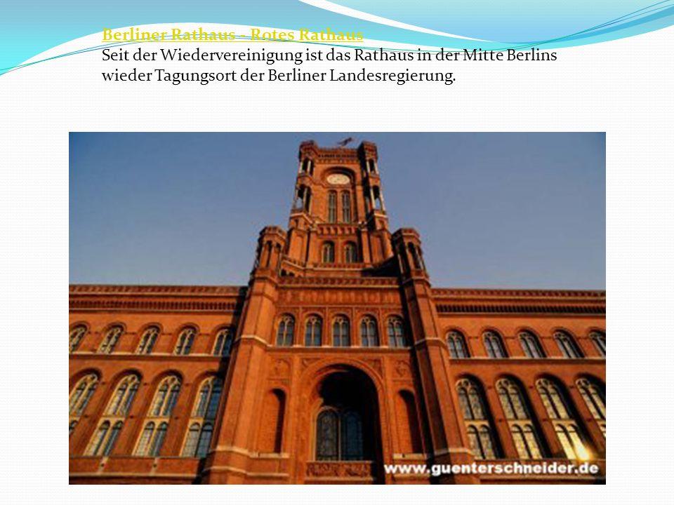 Berliner Rathaus - Rotes Rathaus Seit der Wiedervereinigung ist das Rathaus in der Mitte Berlins wieder Tagungsort der Berliner Landesregierung.