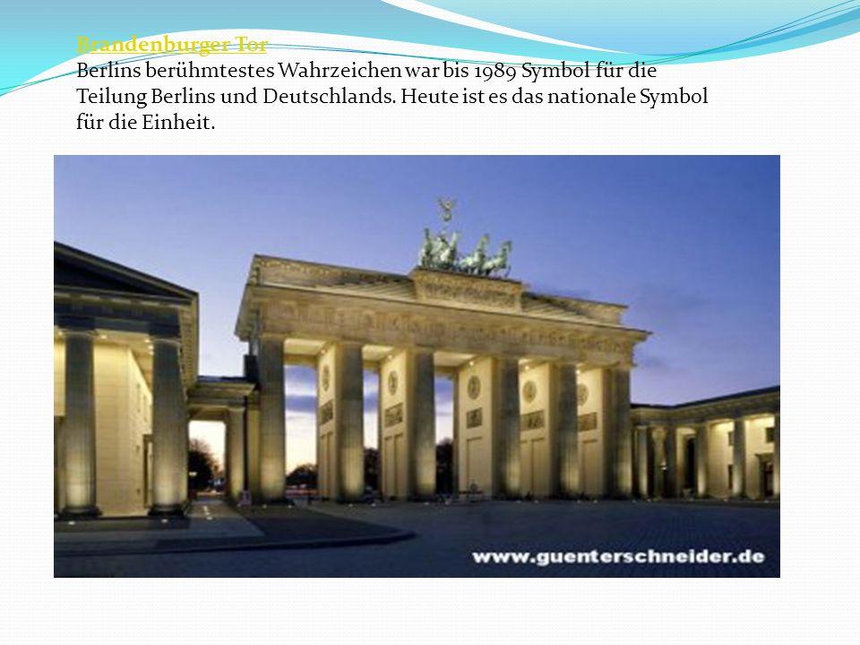 Brandenburger Tor Berlins berühmtestes Wahrzeichen war bis 1989 Symbol für die Teilung Berlins und Deutschlands. Heute ist es das nationale Symbol für