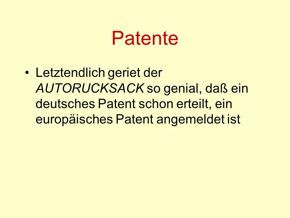 Patente Letztendlich geriet der AUTORUCKSACK so genial, daß ein deutsches Patent schon erteilt, ein europäisches Patent angemeldet ist