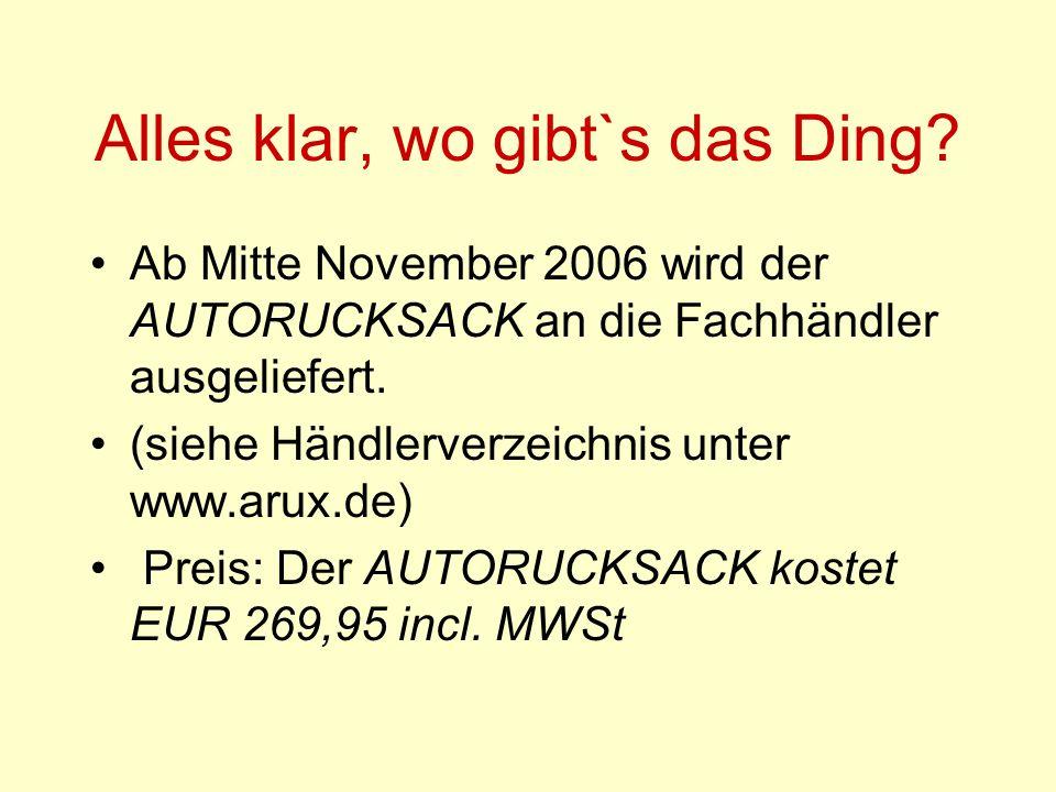 Alles klar, wo gibt`s das Ding? Ab Mitte November 2006 wird der AUTORUCKSACK an die Fachhändler ausgeliefert. (siehe Händlerverzeichnis unter www.arux