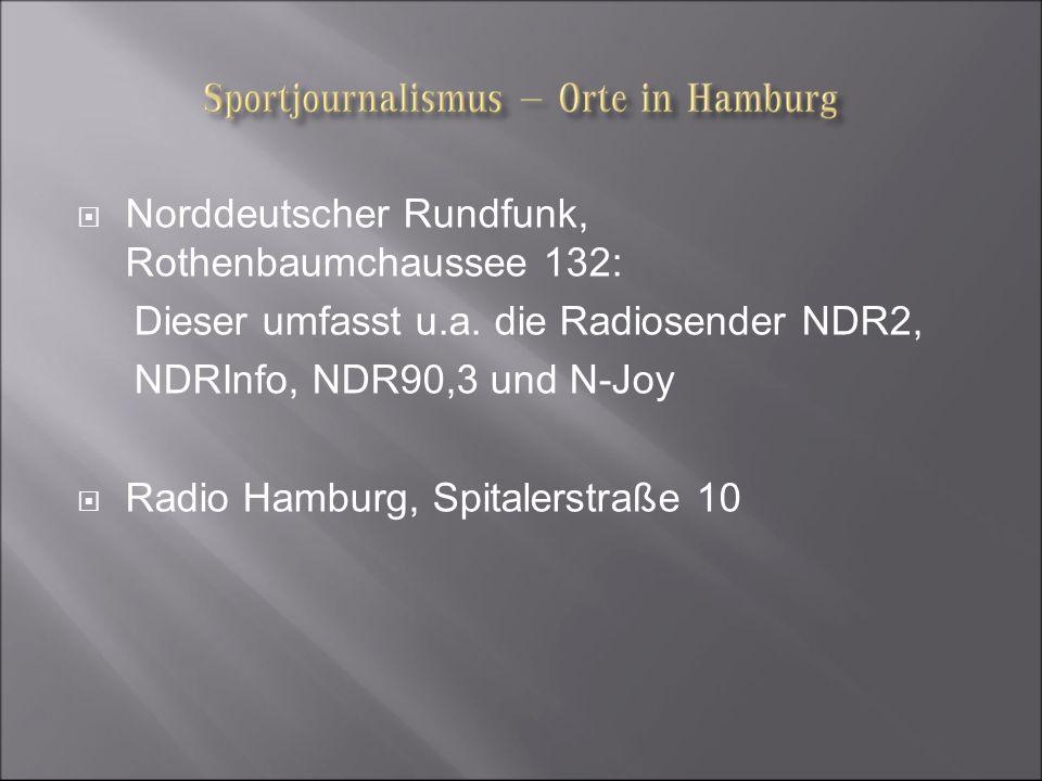 Norddeutscher Rundfunk, Rothenbaumchaussee 132: Dieser umfasst u.a. die Radiosender NDR2, NDRInfo, NDR90,3 und N-Joy Radio Hamburg, Spitalerstraße 10