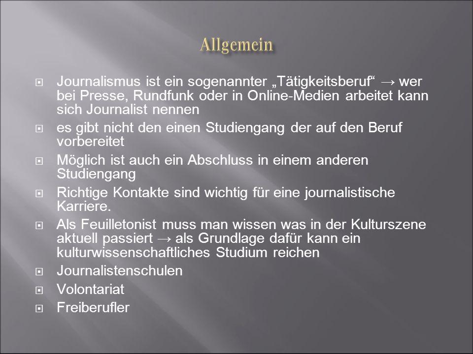 Journalismus ist ein sogenannter Tätigkeitsberuf wer bei Presse, Rundfunk oder in Online-Medien arbeitet kann sich Journalist nennen es gibt nicht den