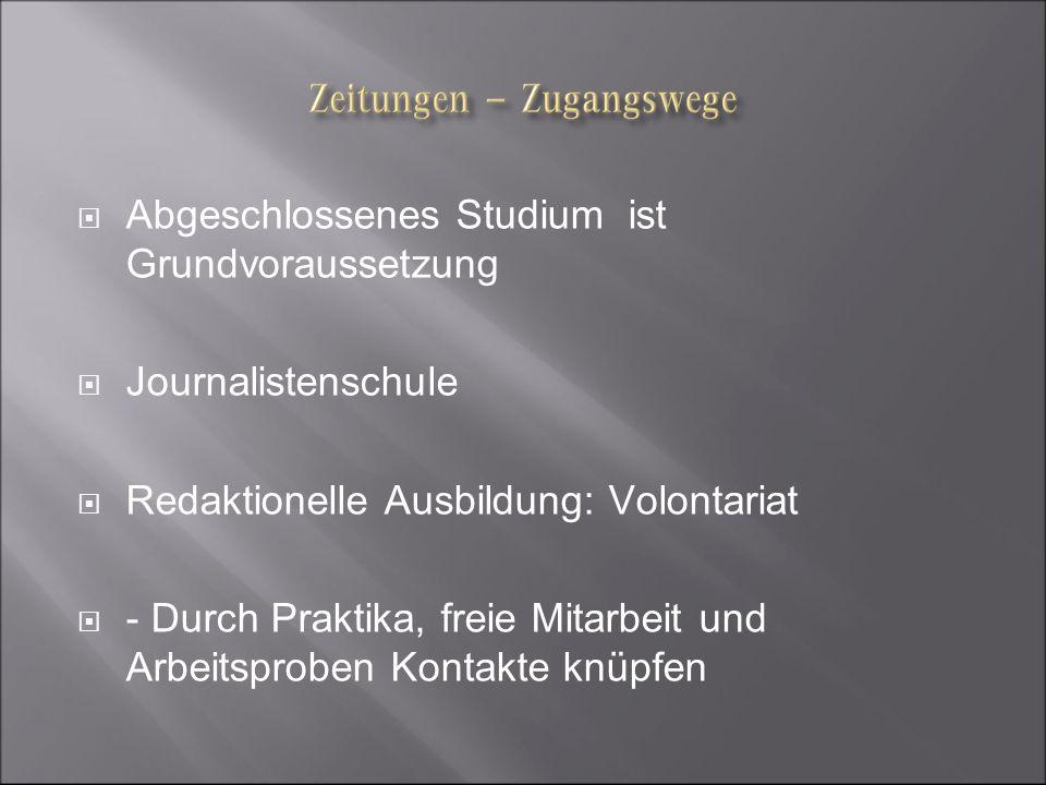 Abgeschlossenes Studium ist Grundvoraussetzung Journalistenschule Redaktionelle Ausbildung: Volontariat - Durch Praktika, freie Mitarbeit und Arbeitsp