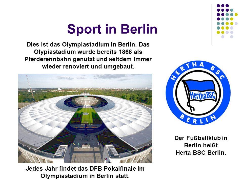 Sport in Berlin Der Fußballklub in Berlin heißt Herta BSC Berlin. Dies ist das Olympiastadium in Berlin. Das Olypiastadium wurde bereits 1868 als Pfer