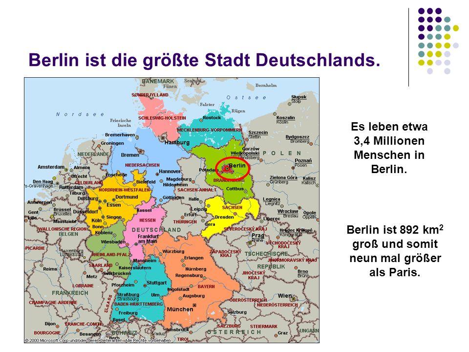 Berlin ist die größte Stadt Deutschlands. Es leben etwa 3,4 Millionen Menschen in Berlin. Berlin ist 892 km 2 groß und somit neun mal größer als Paris