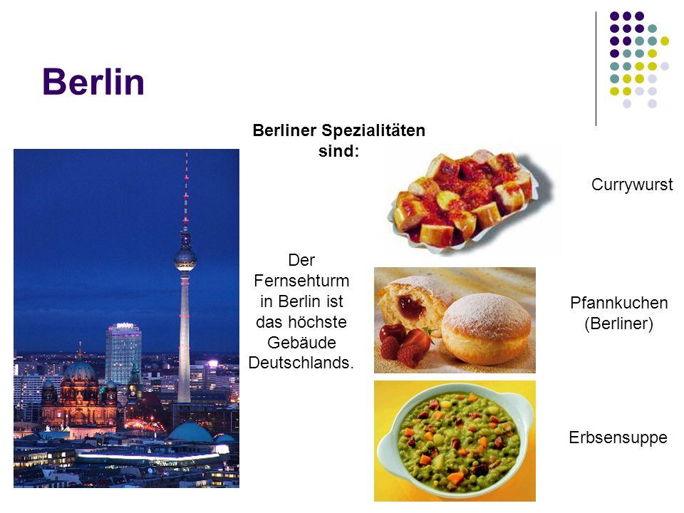 Berlin Der Fernsehturm in Berlin ist das höchste Gebäude Deutschlands. Berliner Spezialitäten sind: Currywurst Pfannkuchen (Berliner) Erbsensuppe