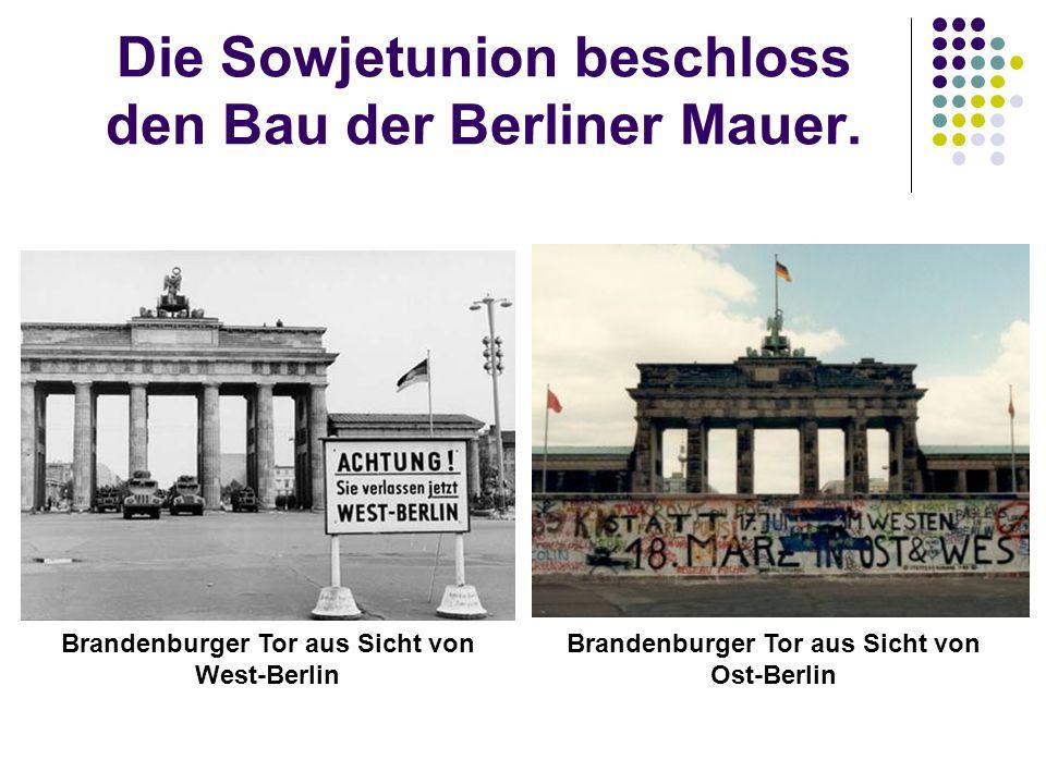 Die Sowjetunion beschloss den Bau der Berliner Mauer. Brandenburger Tor aus Sicht von West-Berlin Brandenburger Tor aus Sicht von Ost-Berlin
