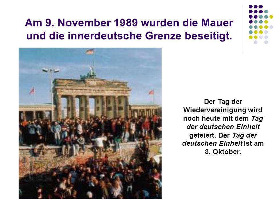 Am 9. November 1989 wurden die Mauer und die innerdeutsche Grenze beseitigt. Der Tag der Wiedervereinigung wird noch heute mit dem Tag der deutschen E