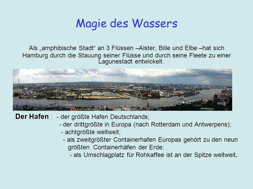 Magie des Wassers Als amphibische Stadt an 3 Flüssen –Alster, Bille und Elbe –hat sich Hamburg durch die Stauung seiner Flüsse und durch seine Fleete