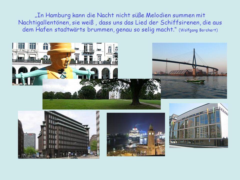 In Hamburg kann die Nacht nicht süße Melodien summen mit Nachtigallentönen, sie weiß, dass uns das Lied der Schiffsirenen, die aus dem Hafen stadtwärt