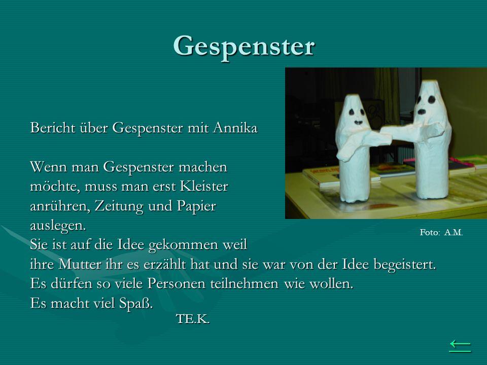 Gespenster Bericht über Gespenster mit Annika Wenn man Gespenster machen möchte, muss man erst Kleister anrühren, Zeitung und Papier auslegen.