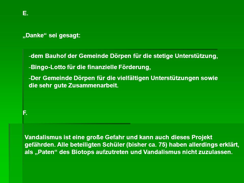 E. Danke sei gesagt: -dem Bauhof der Gemeinde Dörpen für die stetige Unterstützung, -Bingo-Lotto für die finanzielle Förderung, -Der Gemeinde Dörpen f