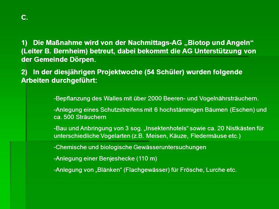 C. 1) Die Maßnahme wird von der Nachmittags-AG Biotop und Angeln (Leiter B.