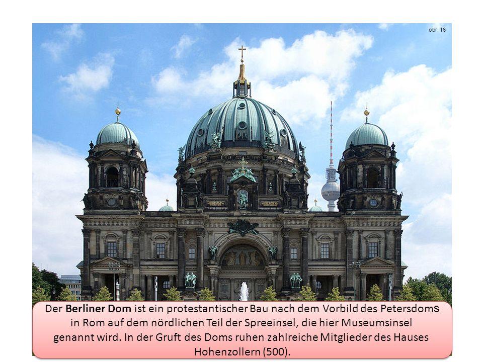 Der Berliner Dom ist ein protestantischer Bau nach dem Vorbild des Petersdom s in Rom auf dem nördlichen Teil der Spreeinsel, die hier Museumsinsel genannt wird.