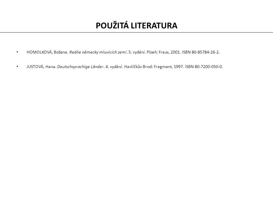 POUŽITÁ LITERATURA HOMOLKOVÁ, Božena. Reálie německy mluvících zemí.