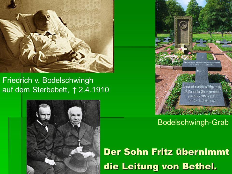 Friedrich v. Bodelschwingh auf dem Sterbebett, 2.4.1910 Bodelschwingh-Grab Der Sohn Fritz übernimmt die Leitung von Bethel.