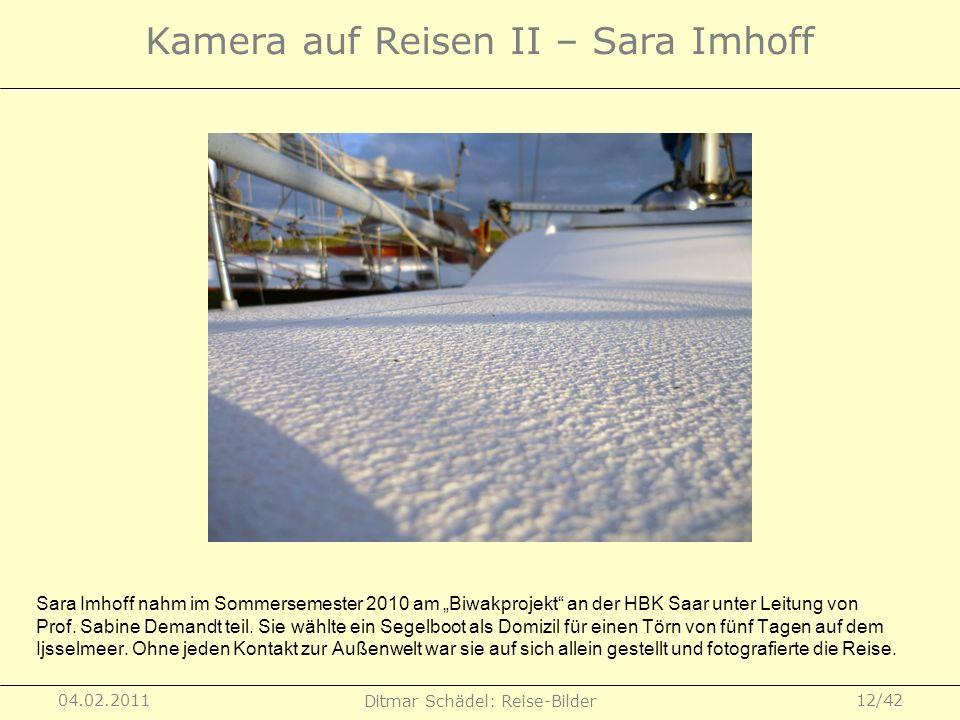 04.02.2011 Ditmar Schädel: Reise-Bilder 12/42 Kamera auf Reisen II – Sara Imhoff Sara Imhoff nahm im Sommersemester 2010 am Biwakprojekt an der HBK Sa