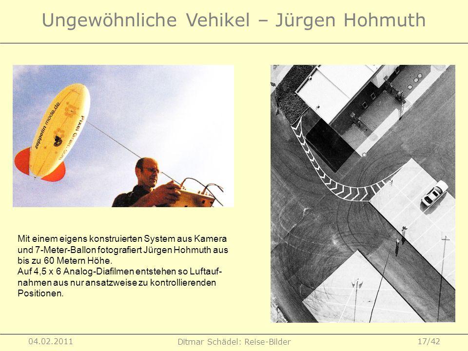 04.02.2011 Ditmar Schädel: Reise-Bilder 17/42 Ungewöhnliche Vehikel – Jürgen Hohmuth Mit einem eigens konstruierten System aus Kamera und 7-Meter-Ball