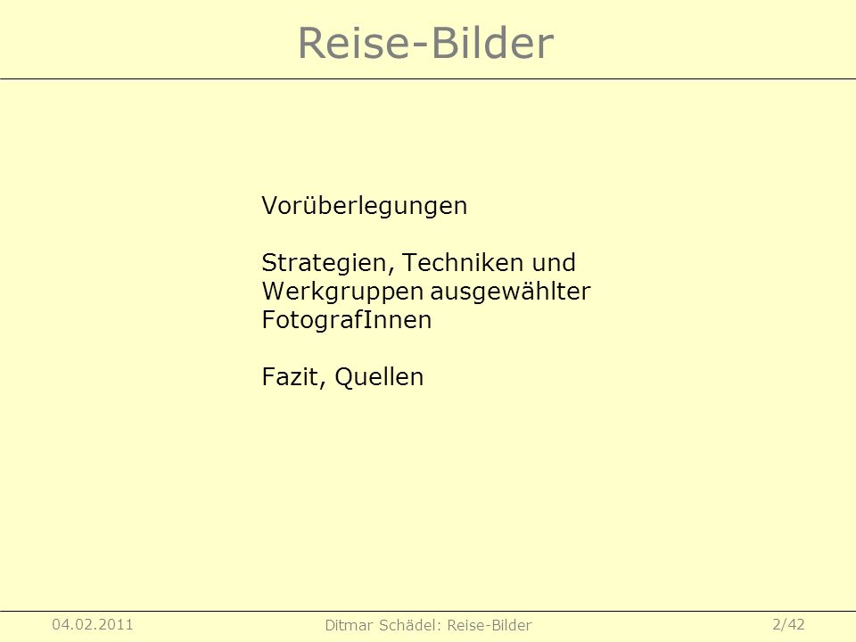04.02.2011 Ditmar Schädel: Reise-Bilder 2/42 Vorüberlegungen Strategien, Techniken und Werkgruppen ausgewählter FotografInnen Fazit, Quellen Reise-Bil
