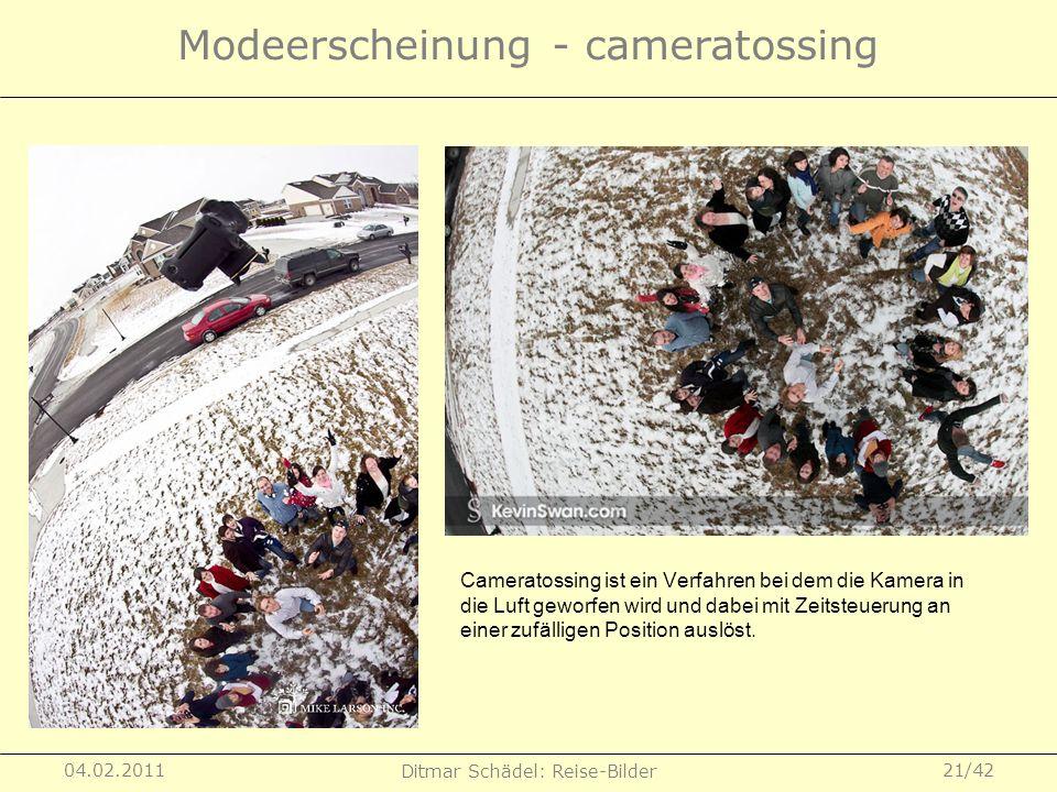 04.02.2011 Ditmar Schädel: Reise-Bilder 21/42 Modeerscheinung - cameratossing Cameratossing ist ein Verfahren bei dem die Kamera in die Luft geworfen