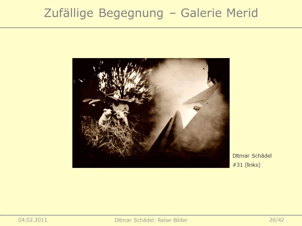 04.02.2011 Ditmar Schädel: Reise-Bilder 26/42 Zufällige Begegnung – Galerie Merid Ditmar Schädel #31 (links)
