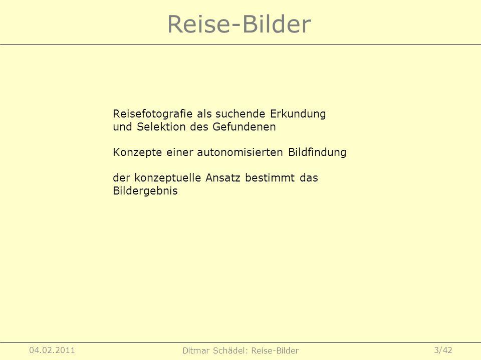 04.02.2011 Ditmar Schädel: Reise-Bilder 3/42 Reisefotografie als suchende Erkundung und Selektion des Gefundenen Konzepte einer autonomisierten Bildfi
