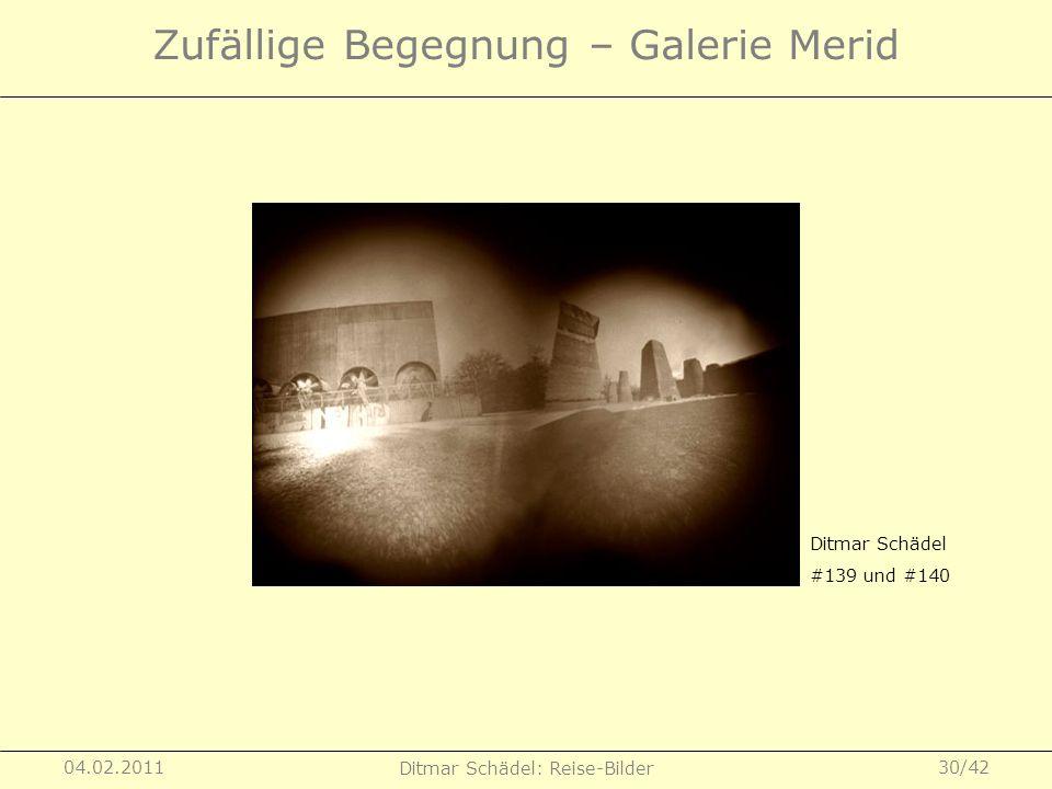 04.02.2011 Ditmar Schädel: Reise-Bilder 30/42 Zufällige Begegnung – Galerie Merid Ditmar Schädel #139 und #140
