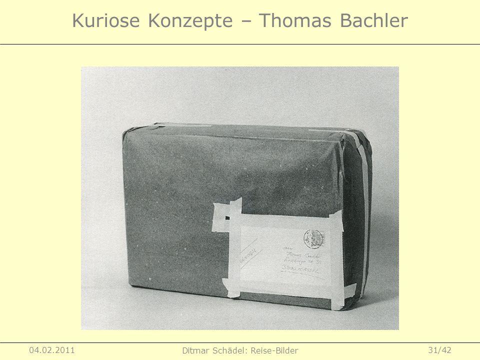 04.02.2011 Ditmar Schädel: Reise-Bilder 31/42 Kuriose Konzepte – Thomas Bachler