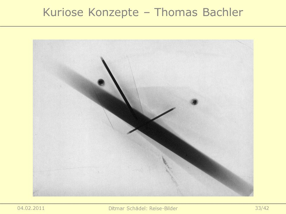 04.02.2011 Ditmar Schädel: Reise-Bilder 33/42 Kuriose Konzepte – Thomas Bachler