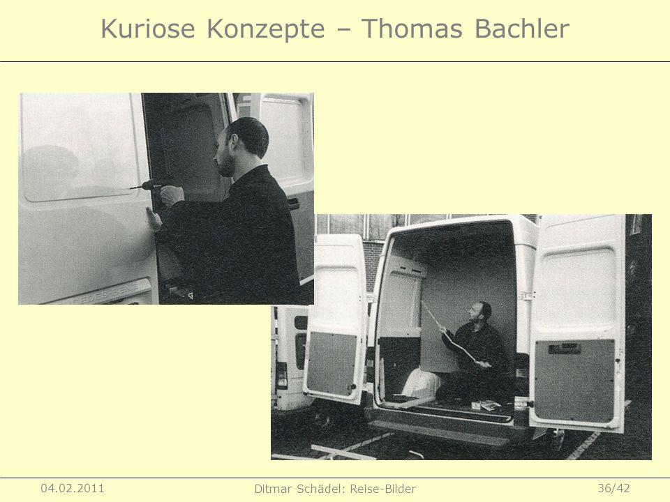 04.02.2011 Ditmar Schädel: Reise-Bilder 36/42 Kuriose Konzepte – Thomas Bachler