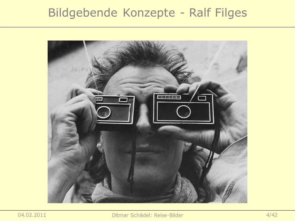 04.02.2011 Ditmar Schädel: Reise-Bilder 4/42 Bildgebende Konzepte - Ralf Filges