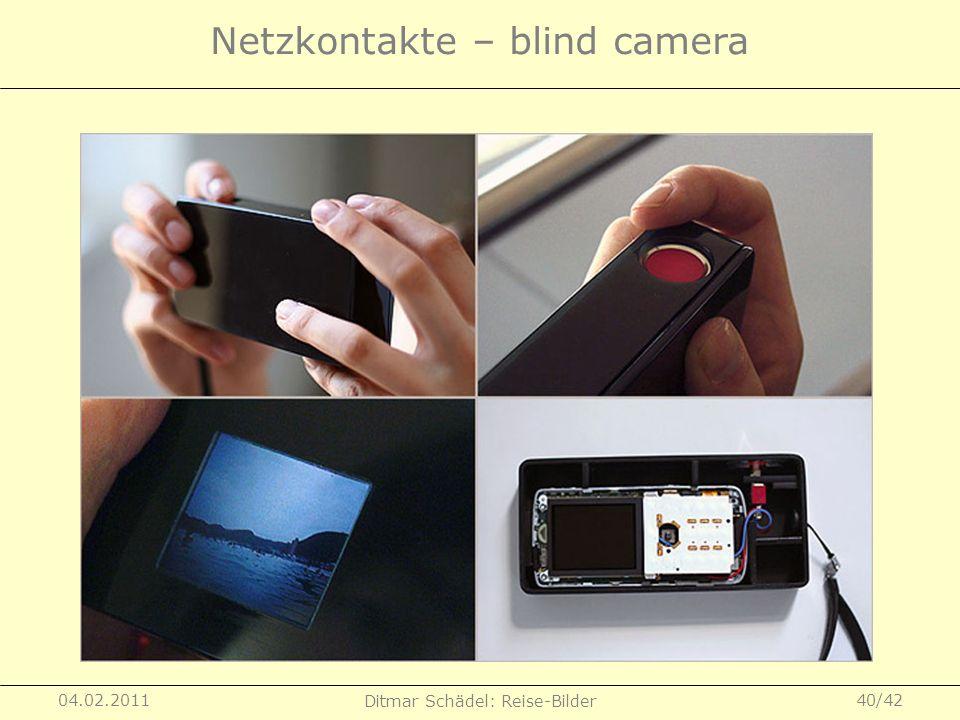 04.02.2011 Ditmar Schädel: Reise-Bilder 40/42 Netzkontakte – blind camera