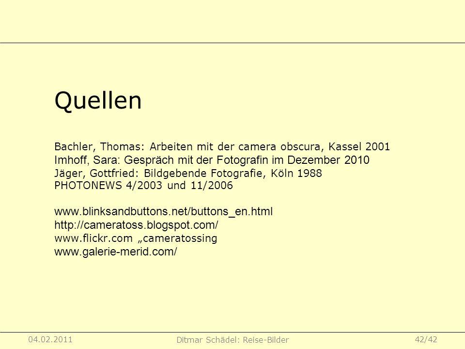 04.02.2011 Ditmar Schädel: Reise-Bilder 42/42 Bachler, Thomas: Arbeiten mit der camera obscura, Kassel 2001 Imhoff, Sara: Gespräch mit der Fotografin