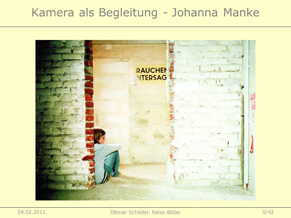 04.02.2011 Ditmar Schädel: Reise-Bilder 10/42 Kamera als Begleitung - Johanna Manke